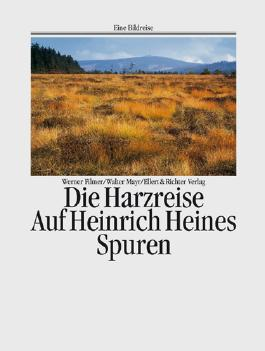 Die Harzreise. Auf Heinrich Heines Spuren