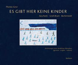 Es gibt hier keine Kinder...: Auschwitz. Gross-Rosen. Buchenwald. Zeichnungen eines kindlichen Historikers