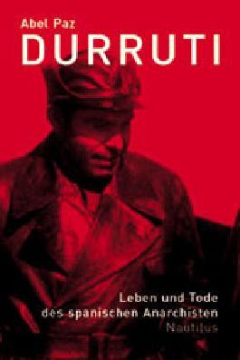 Durruti. Leben und Tode des spanischen Anarchisten