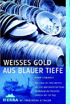 Weisses Gold aus blauer Tiefe. Die Hebung des Porzellanschatzes der Tek Sing