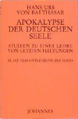 Apokalypse der deutschen Seele. Studie zu einer Lehre von den letzten Dingen: Apokalypse der deutschen Seele. Bd III. Vergöttlichung des Todes: Bd III