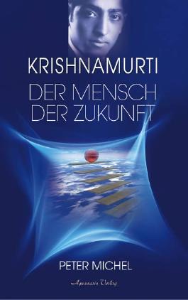Krishnamurti - Ein Mensch der Zukunft