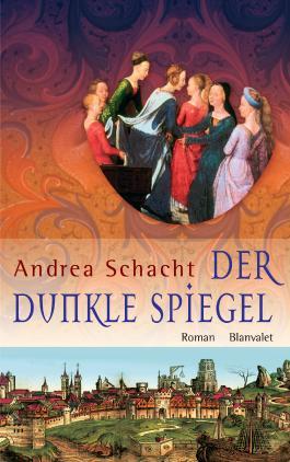 Der dunkle Spiegel: Roman (Historische Romane um die Begine Almut Bossart 1)