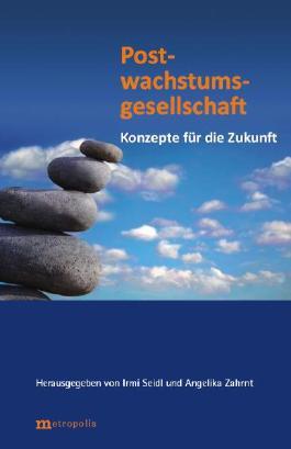 Postwachstumsgesellschaft: Konzepte für die Zukunft (Ökologie und Wirtschaftsforschung)