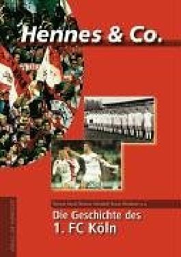 Hennes & Co - Die Geschichte des 1. FC Köln