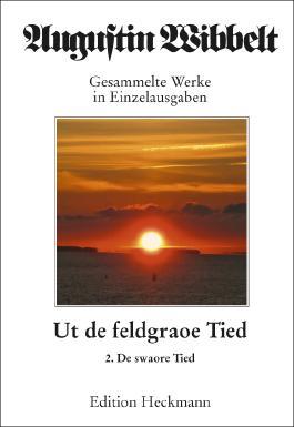 Augustin Wibbelt - Gesammelte Werke in Einzelausgaben / Ut de feldgraoe Tied