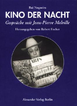 Kino der Nacht - Gespräche mit Jean-Pierre Melville.