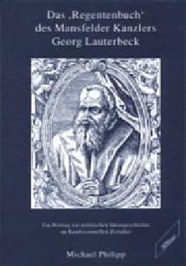 Das Regentenbuch des Mansfelder Kanzlers Georg Lautenbeck