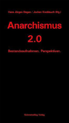 Anarchismus 2.0: Bestandsaufnahmen. Perspektiven