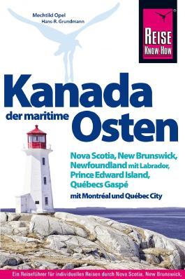 Kanada, der maritime Osten Nova Scotia, New Brunswick, Newfoundland mit Labrador, Prince Edward Island, Québecs Gaspé und mit Montréal und Québec City