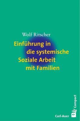 Einführung in die systemische Soziale Arbeit mit Familien