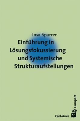 Einführung in Lösungsfokussierung und Systemische Strukturaufstellungen