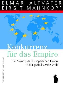 Konkurrenz fuer das Empire - Die Zukunft der Europaeischen Union in der globalisierten Welt