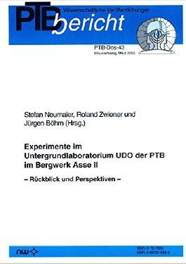 Experimente im Untergrundlaboratorium UDO der PTB im Bergwerk Asse II: Rückblick und Perspektiven (PTB-Berichte. Dosimetrie (DOS))