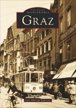 Graz: Historischer Bildband über die Geschichte der Landeshauptstadt der Steiermark zwischen 1870 und 1970. Alte Bilder erzählen vom Alltag der Menschen.