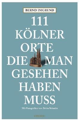 111 Kölner Orte die man gesehen haben muss