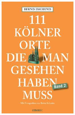 111 Kölner Orte, die man gesehen haben muss, Band 2