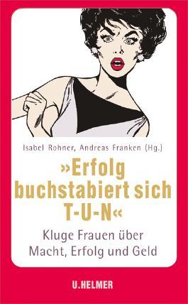 """Erfolg buchstabiert sich T-U-N."""