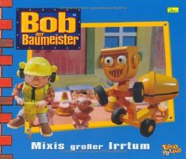 Bob der Baumeister, Geschichtenbuch, Bd. 12: Mixis großer Irrtum