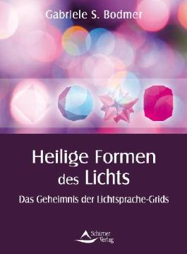 Die heiligen Formen des Lichts - Das Geheimnis der Lichtsprache-Grids - (alte Ausgabe)