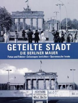 Geteilte Stadt - Die Berliner Mauer