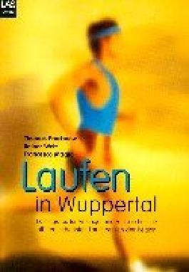 Laufen in Wuppertal. Trainingstips für Anfänger und Fortgeschrittene mit den schönsten Laufstrecken der Region