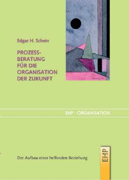 Prozessberatung für die Organisation der Zukunft: Der Aufbau einer helfenden Beziehung (EHP-Organisation)