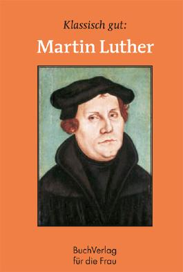 Klassisch gut: Martin Luther