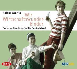 Wir Wirtschaftswunderkinder. 60 Jahre Bundesrepublik Deutschland