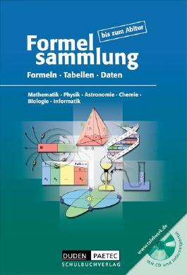 Duden Formelsammlung bis zum Abitur - Mathematik - Physik - Astronomie - Chemie - Biologie - Informatik / Allgemeine Ausgabe