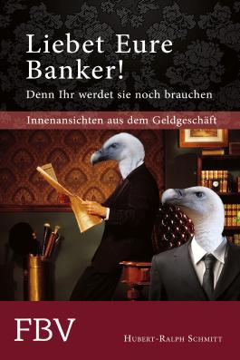 Liebet Eure Banker! Denn ihr werdet sie noch brauchen