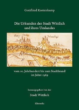 Die Urkunden der Stadt Wittlich vom 10. Jahrhundert bis zum Stadtbrand im Jahre 1569 (Geschichte und Kultur des Trierer Landes)