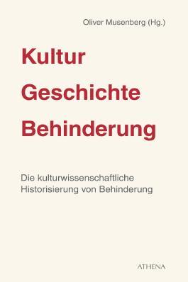 Kultur - Geschichte - Behinderung: Die kulturwissenschaftliche Historisierung von Behinderung