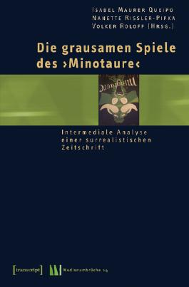 Die grausamen Spiele des »Minotaure«: Intermediale Analyse einer surrealistischen Zeitschrift (Medienumbrüche)