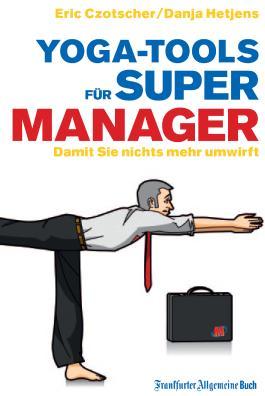 Yoga-Tools für Super-Manager: Damit Sie nichts mehr umwirft