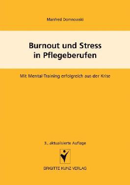 Burnout und Stress in Pflegeberufen. Mit Mental-Training erfolgreich aus der Krise