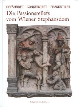 Die Passionsreliefs vom Wiener Stephansdom