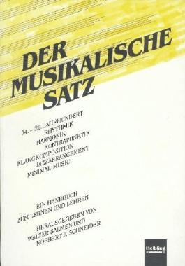 Der musikalische Satz: 14.-20. Jahrhundert, Rhythmik, Harmonik, Kontrapunktik, Klangkomposition, Jazzarrangement, Minimal-Music. Ein Handbuch zum Lernen und Lehren