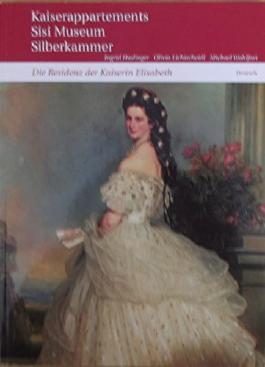 Hofburg Führer: Kaiserappartements, Sisi Museum, Silberkammer: Die Residenz der Kaiserin Elisabeth