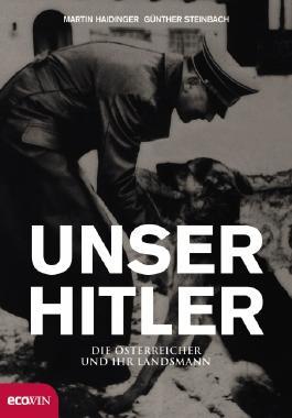 Unser Hitler. Die Österreicher und ihr Landsmann