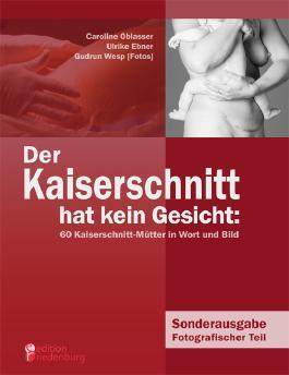 Der Kaiserschnitt hat kein Gesicht: 60 Kaiserschnitt-Mütter in Wort und Bild