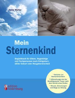 Mein Sternenkind - Begleitbuch F R Eltern, Angeh Rige Und Fachpersonen Nach Fehlgeburt, Stiller Geburt Oder Neugeborenentod