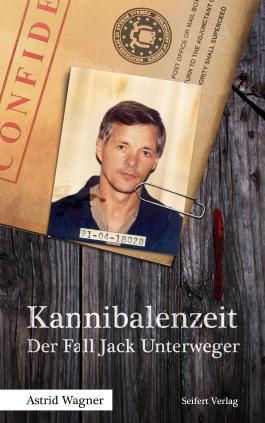 Kannibalenzeit: Der Fall Jack Unterweger