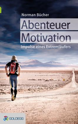 Abenteuer Motivation: Lebensimpulse des Extremläufers Norman Bücher (German Edition)