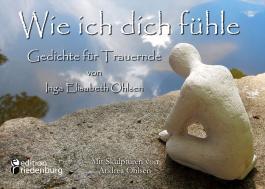 Wie ich dich fühle - Gedichte für Trauernde. Mit Skulpturen von Andrea Ohlsen.
