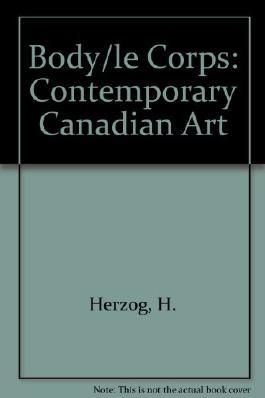 The Body: Contemporary Canadian Art/Le Corps : Zeitgenossische Kunst Aus Kanada