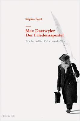 Max Daetwyler - Der Friedensapostel