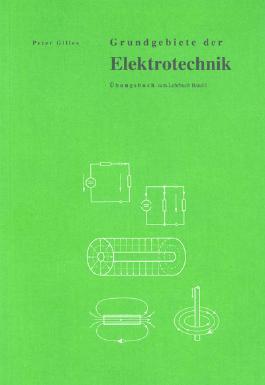 Grundgebiete der Elektrotechnik / Gleichstromkreis, Elektrisches Feld, Magnetisches Feld, Schaltvorgänge