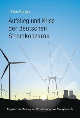 Aufstieg und Krise der deutschen Stromkonzerne