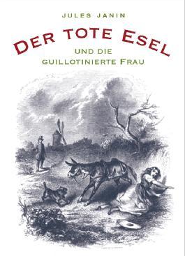 Der tote Esel und die guillotinierte Frau